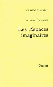 Claude Mauriac - Le temps immobileT02 - Les Espaces imaginaires.