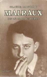 Claude Mauriac - Malraux - ou le mal du héros.