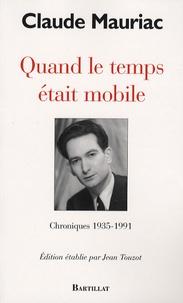 Claude Mauriac - Quand le temps était mobile - Chroniques 1935-1991.