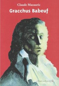 Claude Mazauric - Gracchus Babeuf - Sa vie - Ses écrits - Sa postérité.
