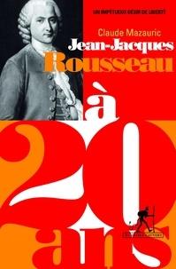Claude Mazauric - Jean-Jacques Rousseau à 20 ans - Un impétueux désir de liberté.