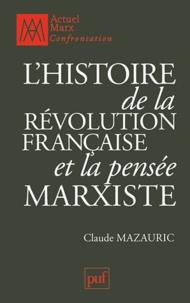 Claude Mazauric - L'histoire de la Révolution française et la pensée marxiste.
