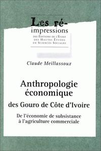 Claude Meillassoux - Anthropologie économique des Gouro de Côte d'Ivoire - De l'économie de subsistance à l'agriculture commerciale.