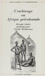 Claude Meillassoux et Maurice Godelier - L'esclavage en Afrique précoloniale - 17 études présentés par Claude Meillassoux.