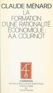 Claude Ménard et Fernand Braudel - La formation d'une rationalité économique, A. A. Cournot.