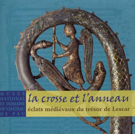 Claude Menges-Mironneau - La crosse et l'anneau - Eclats médiévaux du trésor de Lescar.