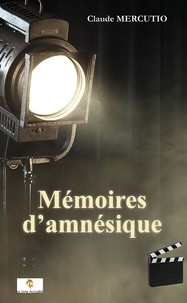 Claude Mercutio - Mémoires d'amnésique.