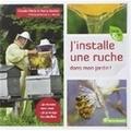 Claude Merle et Rémy Bacher - J'installe une ruche dans mon jardin !.