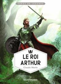 Claude Merle - Le roi Arthur.