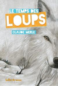 Claude Merle - Le temps des loups.
