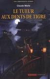 Claude Merle - Les chroniques noires Tome 3 : Le tueur aux dents de tigre.