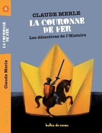 Claude Merle - Les détectives de l'Histoire Tome 3 : La couronne de fer.