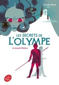 Claude Merle - Les secrets de l'Olympe Tome 1 : Le sang de Méduse.