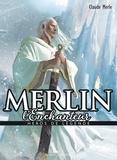 Claude Merle - Merlin l'enchanteur.
