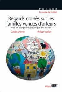 Claude Mesmin et Philippe Wallon - Regards croisés sur les familles venues d'ailleurs - Prise en charge thérapeutique des enfants.