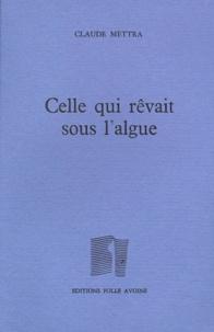 Claude Mettra - Celle qui rêvait sous l'algue.