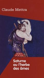 Claude Mettra - Saturne ou l'herbe des âmes.