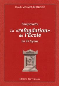 """Claude Meunier-Berthelot - Comprendre la """"refondation"""" de l'Ecole en 25 leçons."""