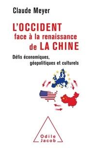 Claude Meyer - L'Occident face à la renaissance de la Chine - Défis économiques, géopolitiques et culturels.