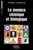 Claude Meyer et Dominique Leglu - La menace chimique et biologique.