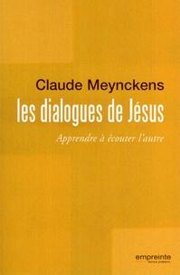 Claude Meynckens - Les dialogues de Jésus - Apprendre à écouter l'autre.