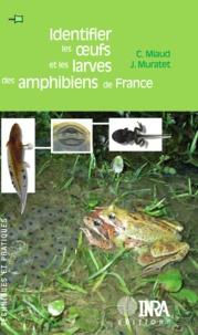 Claude Miaud et Jean Muratet - Identifier les oeufs et les larves des amphibiens de France.