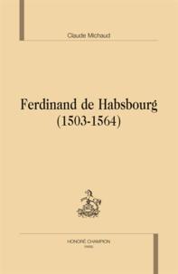 Claude Michaud - Ferdinand de Habsbourg (1503-1564).