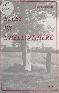 Claude Micheau - Elles de l'Hélianthière.