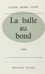 Claude Michel Cluny - La balle au bond.