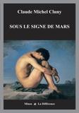 Claude Michel Cluny - Sous le signe de Mars.