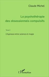 La psychothérapie des obsessionnels compulsifs - Tome 2, Lhypnose entre science et magie.pdf