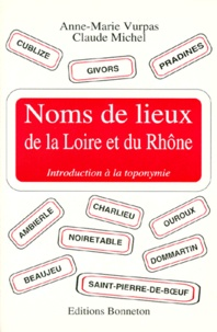Claude Michel et Anne-Marie Vurpas - Noms de lieux de la Loire et du Rhône - Introduction à la toponymie.