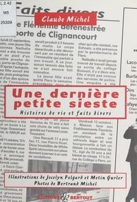 Claude Michel et Jocelyn Folgard - Une dernière petite sieste : Histoires de vie et faits divers.