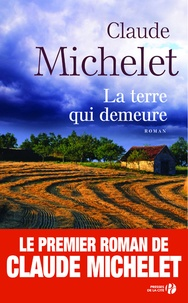 Claude Michelet - La terre qui demeure.