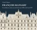 Claude Mignot - François Mansart - Un architecte artiste au siècle de Louis XIII et Louis XIV.