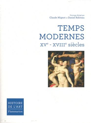 Claude Mignot et Daniel Rabreau - Temps Modernes XVe-XVIIIe siècles.
