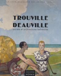 Claude Mignot - Trouville - Deauville - Société et architectures balnéaires 1910-1940.