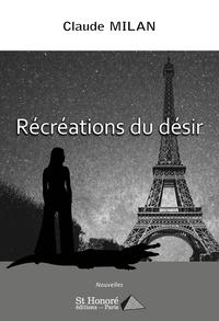 Claude Milan - Récréations du désir.