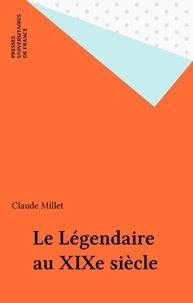 Claude Millet - Le légendaire au XIXe siècle - Poésie, mythe et vérité.
