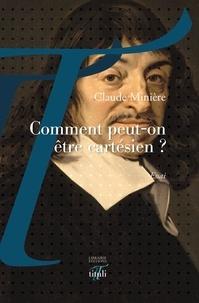 Claude Minière - Comment peut-on être cartésien ?.