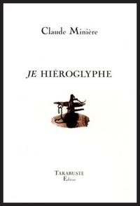 Claude Minière - Je Hiéroglyphe.