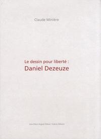 Claude Minière - Le dessin pour la liberté : Daniel Dezeuze.