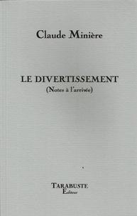 Claude Minière - Le divertissement - (Notes à l'arrivée).