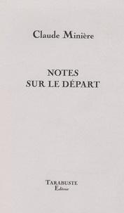Claude Minière - Notes sur le départ.