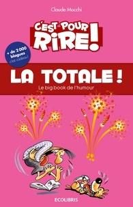 Claude Mocchi - C'est pour rire vol 9 : La Totale - Le Big Book de l'humour, plus de 2 000 blagues hilarantes, … et c'est cadeau !.