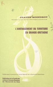 Claude Moindrot et  Faculté des Lettres et Science - L'aménagement du territoire en Grande-Bretagne.