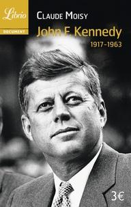 Claude Moisy - John F. Kennedy - 1917-1963.