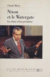 Claude Moisy - Nixon et le Watergate - La chute d'un président.