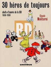 Claude Moliterni - 30 héros de toujours - Chefs-d'oeuvre de la BD 1830-1930.