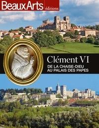 Claude Mollard - Clément VI, de La Chaise-Dieu au palais des Papes.